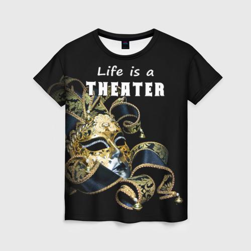 Женская футболка 3D Жизнь - это театр