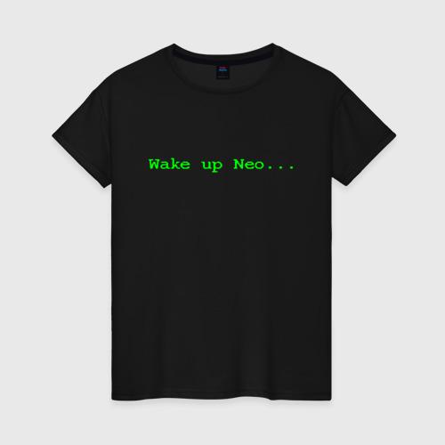 Женская футболка хлопок Wake up Neo...