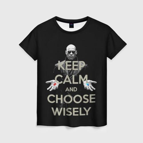 Женская футболка 3D Keep calm and choose wisely