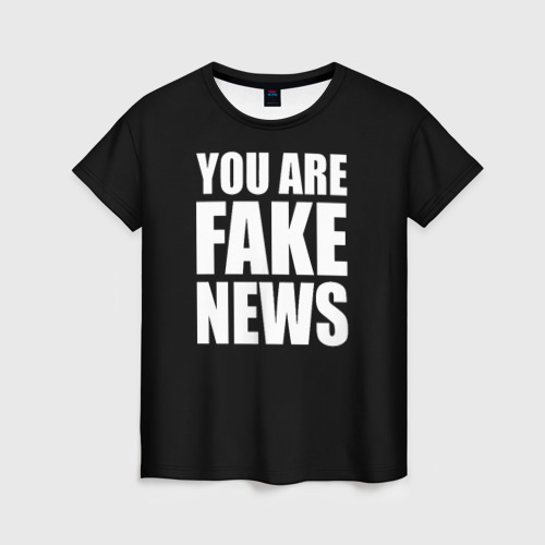 Женская футболка 3D You are FAKE NEWS