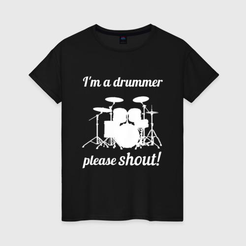 Женская футболка хлопок Я барабанщик, так что кричите!