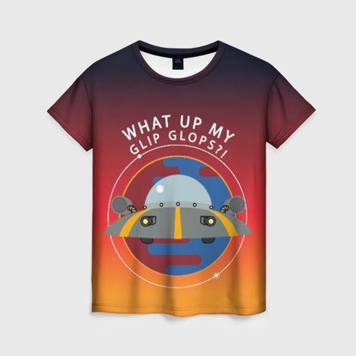 Женская футболка 3D What up my glip glops?!